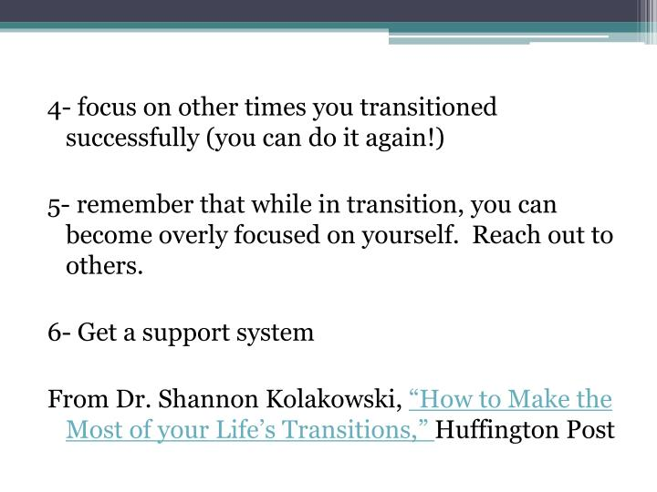 4- focus on other times you transitioned successfully (you can do it again!)