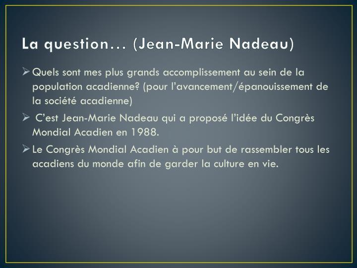 La question… (Jean-Marie Nadeau)