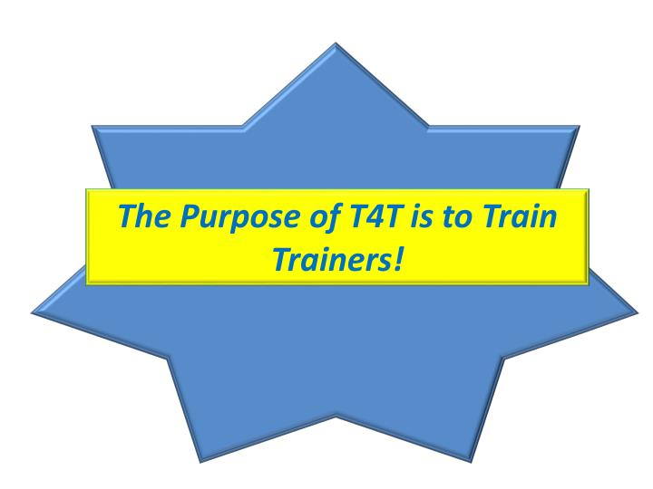 The Purpose of T4T is to Train Trainers!