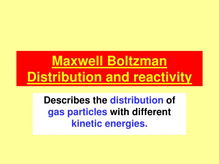 Maxwell boltzman distribution and reactivity
