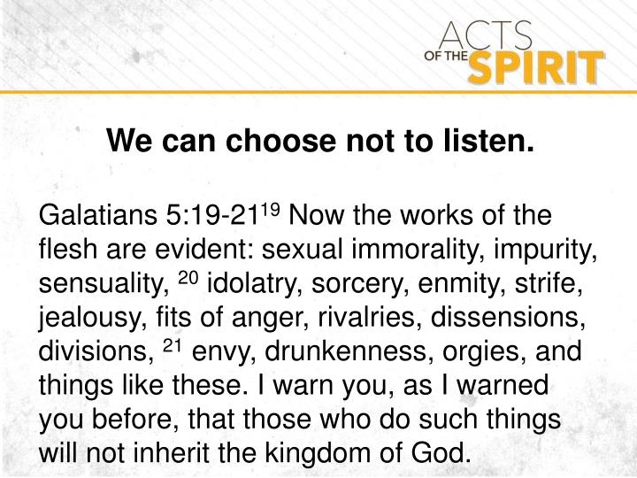 We can choose not to listen.
