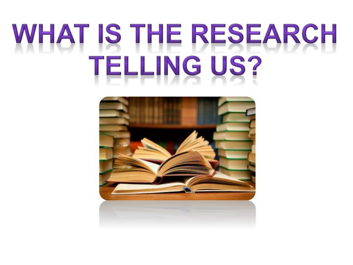 What is the research telling us?