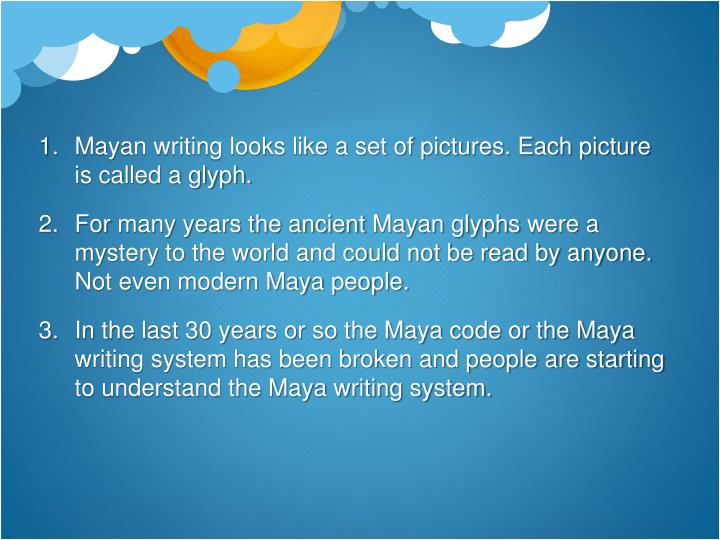 Mayan writing looks like a set of pictures. Each picture is called a glyph.