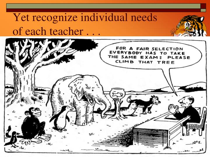Yet recognize individual needs of each teacher . . .