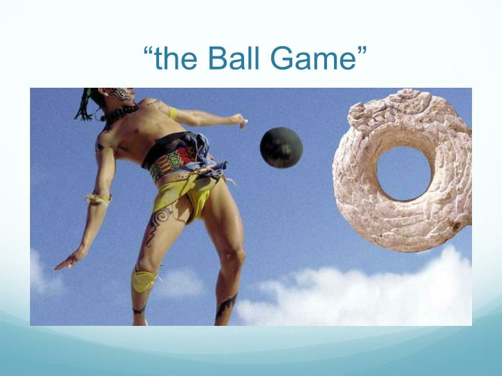 """the Ball Game"""
