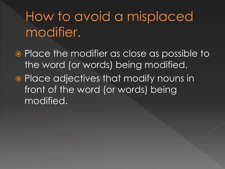 How to avoid a misplaced modifier.