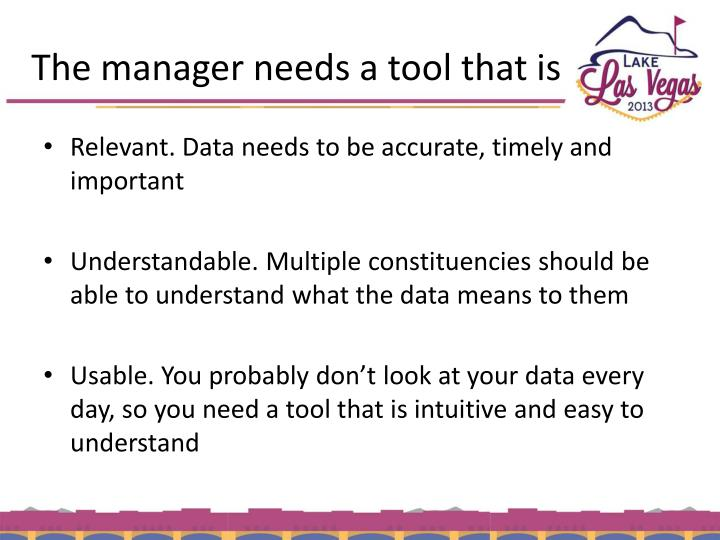 The manager needs a tool that is