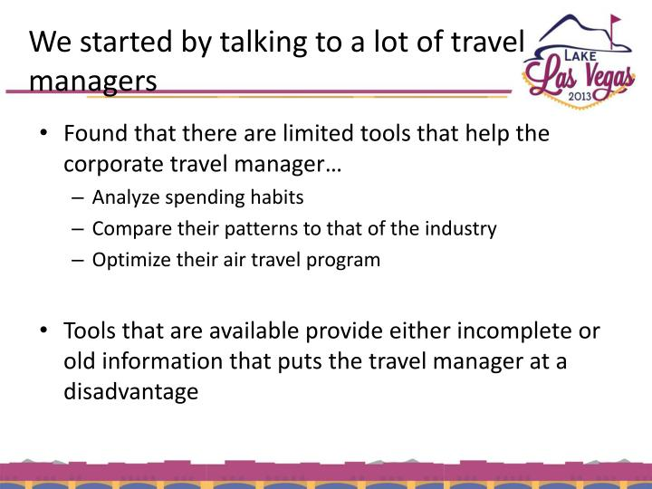 We started by talking to a lot of travel managers