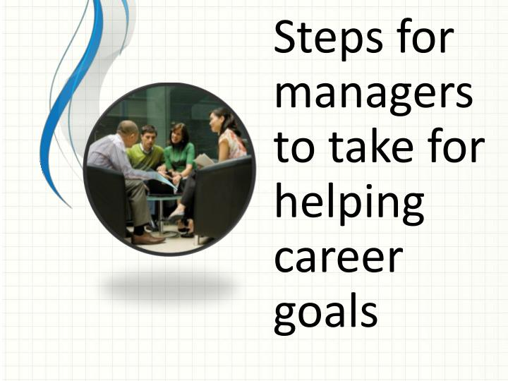 Steps for managers to take for helping career goals