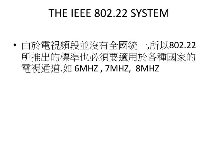 THE IEEE 802.22 SYSTEM