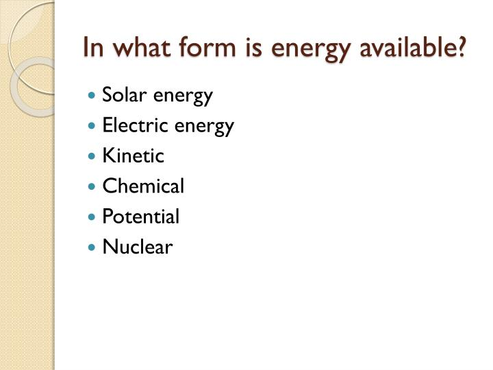 In what form is energy available?