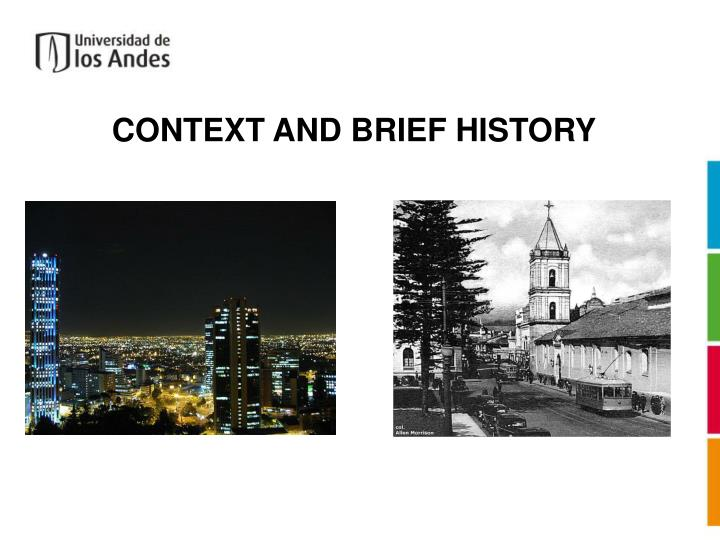 CONTEXT AND BRIEF HISTORY