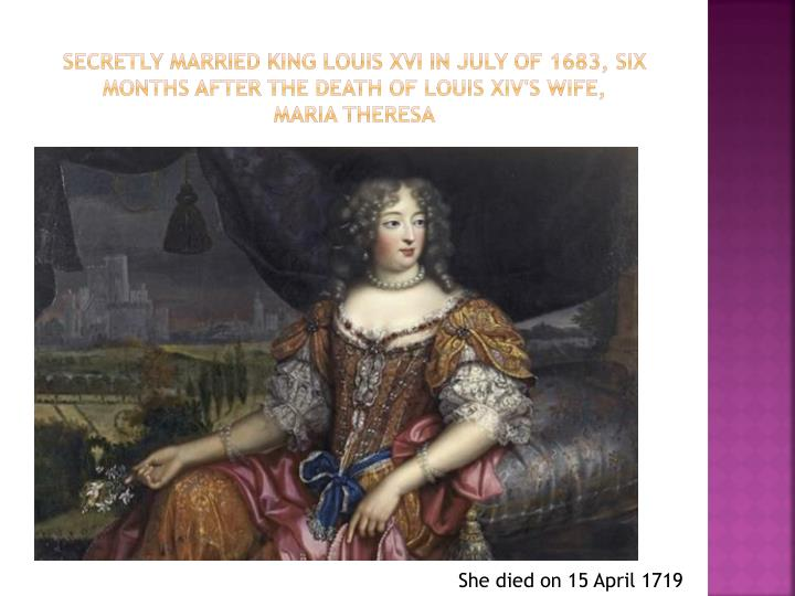secretly Married King Louis XVI In July of 1683, six months after the death of Louis XIV's wife,