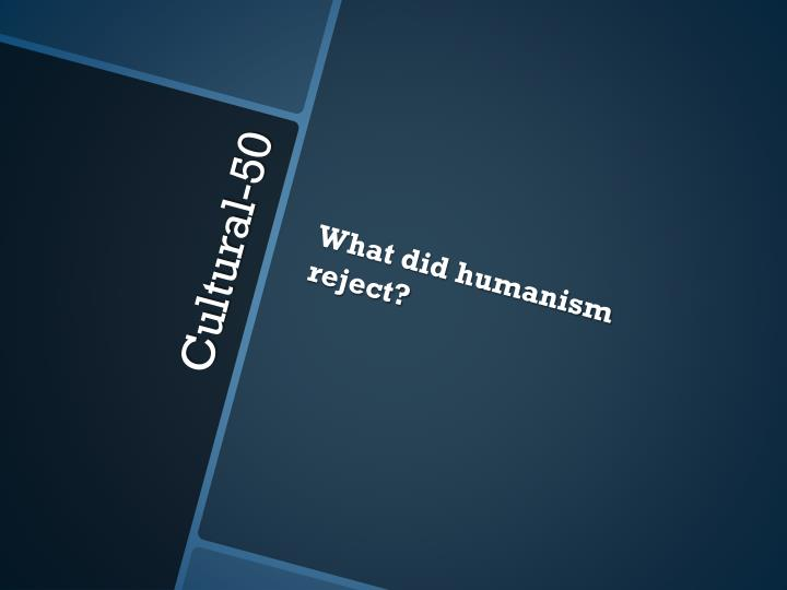 What did humanism reject?
