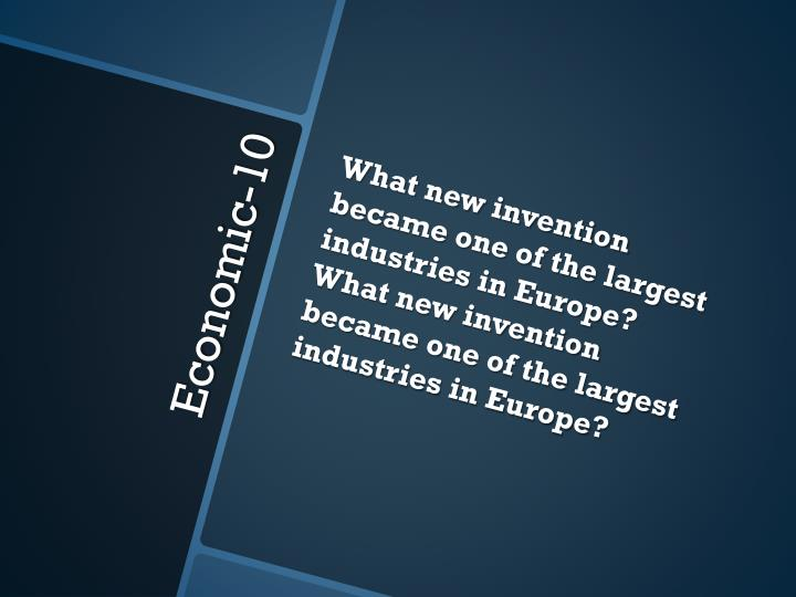 What new invention became one of the largest industries in Europe