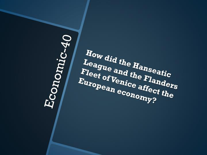 How did the Hanseatic League and the Flanders Fleet of Venice affect the European economy?