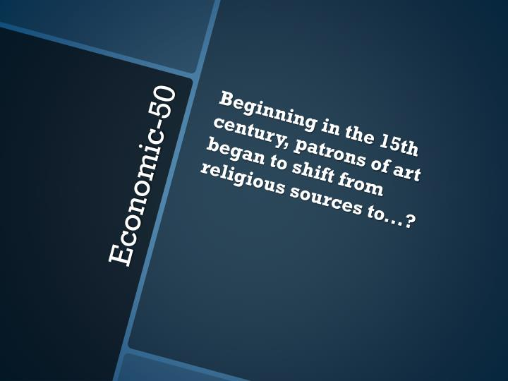Beginning in the 15th century, patrons of art began to shift from religious sources to...