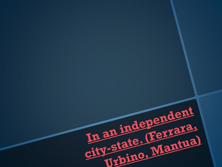 In an independent city-state. (Ferrara,