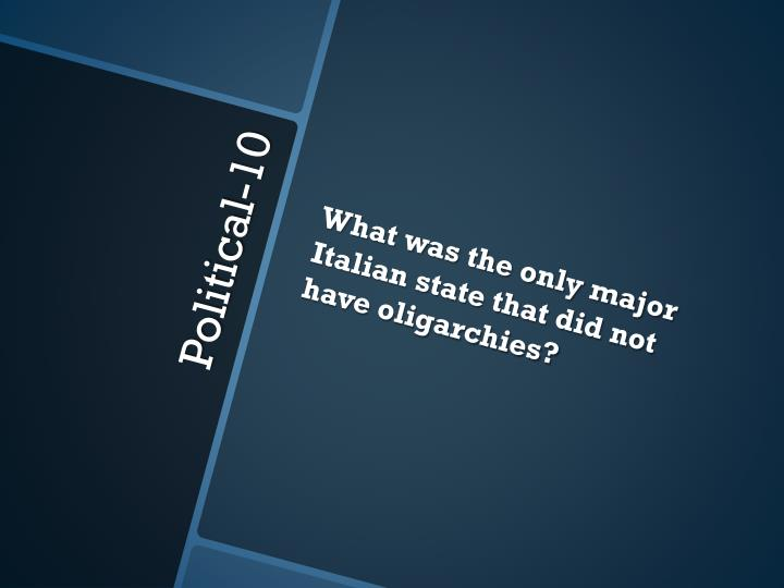 What was the only major Italian state that did not have oligarchies?