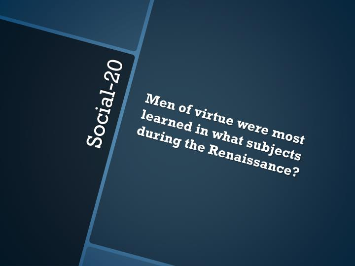 Men of virtue were most learned in what subjects during the Renaissance?