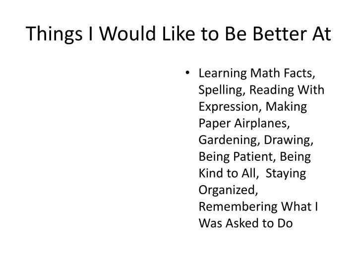 Things I Would Like to Be Better At