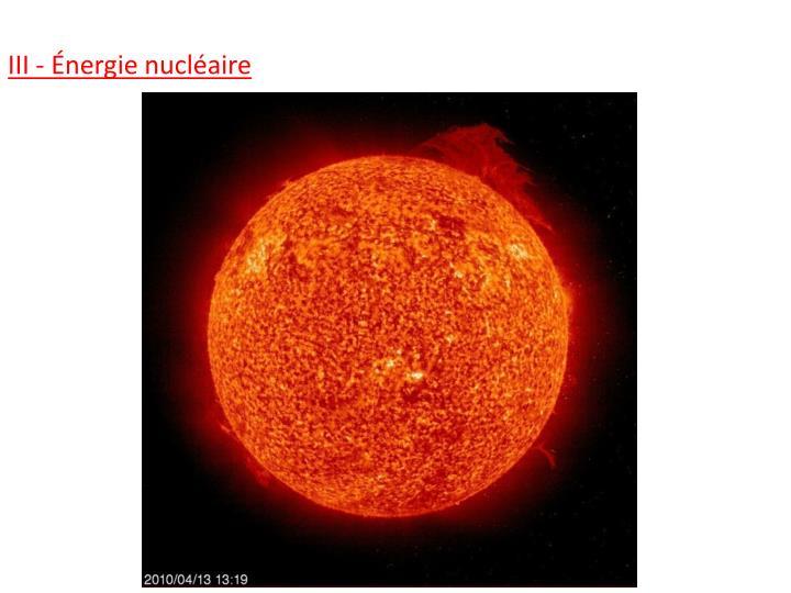 III - Énergie nucléaire
