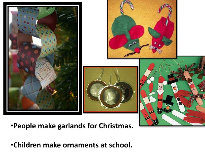 People make garlands for Christmas.