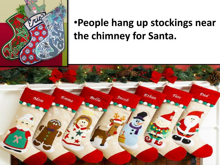 People hang up stockings near the chimney for Santa.