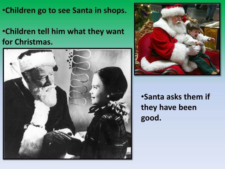 Children go to see Santa in shops.