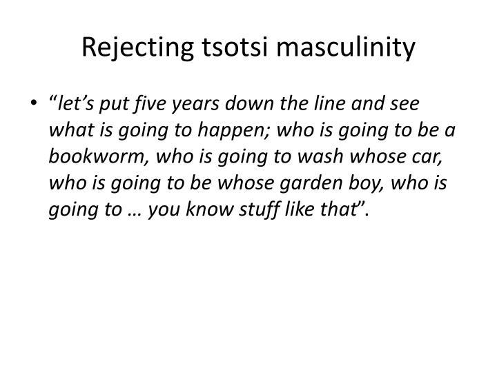 Rejecting tsotsi masculinity