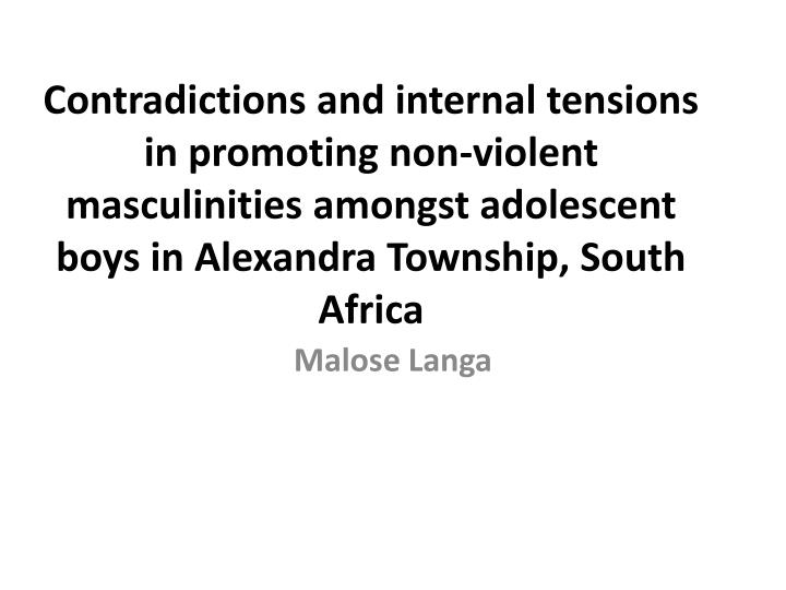 Contradictions and internal tensions in promoting non-violent masculinities amongst adolescent boys in Alexandra Township, South Africa
