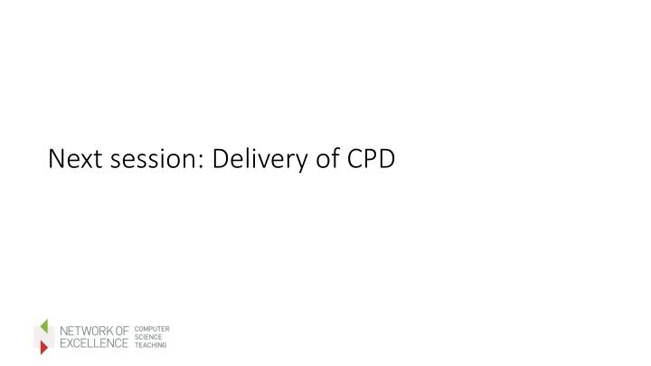 Next session: Delivery of CPD