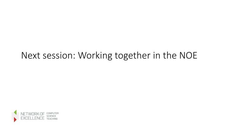 Next session: Working together in the NOE