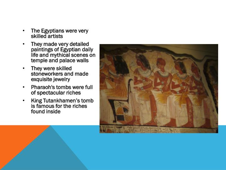 The Egyptians were very skilled artists