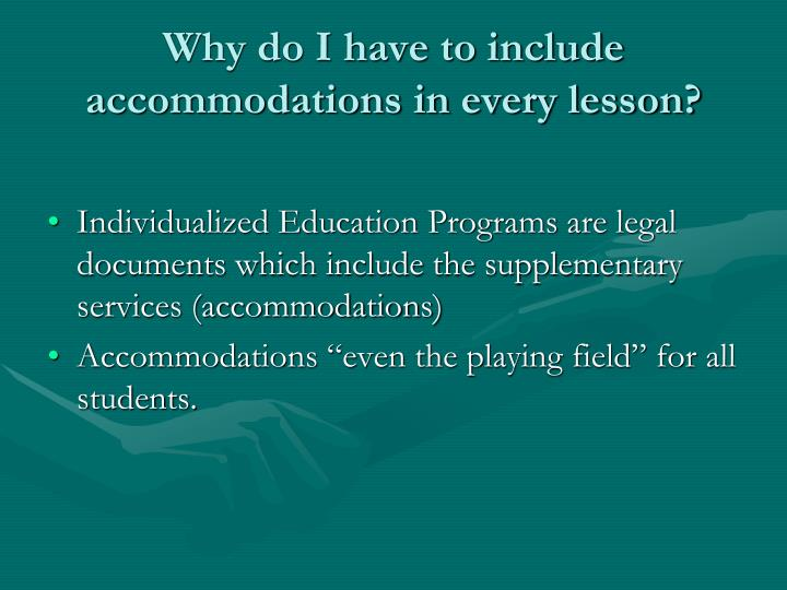 Why do I have to include accommodations in every lesson?