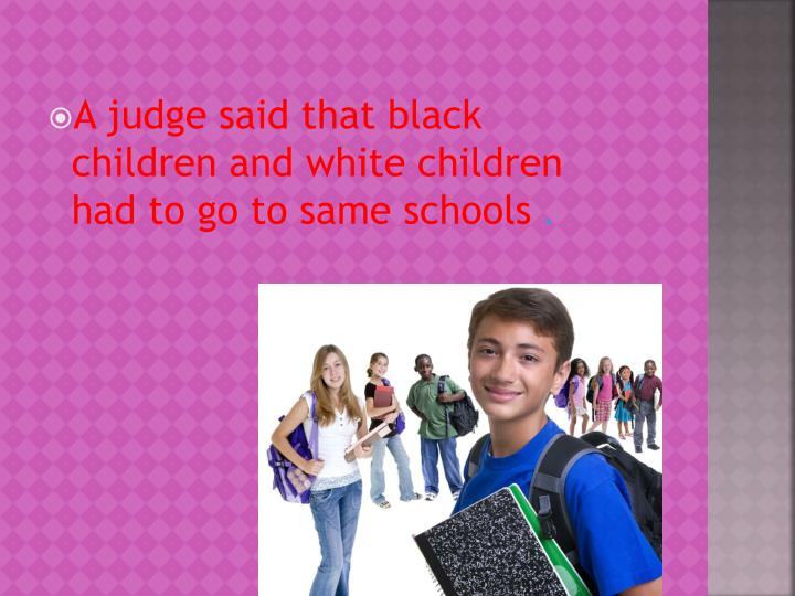A judge said that black children and