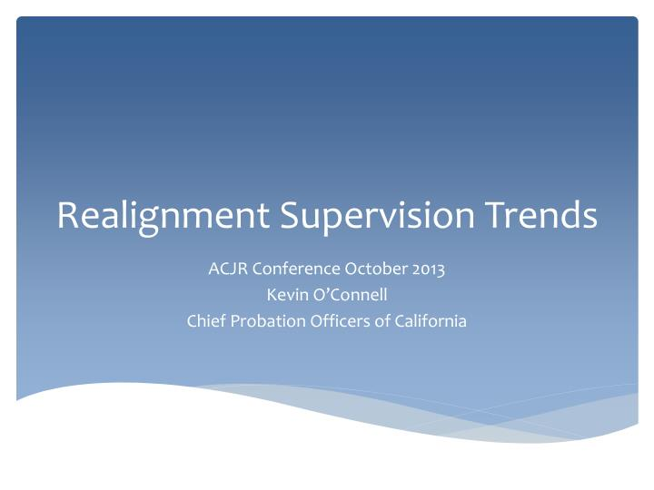 Realignment supervision trends