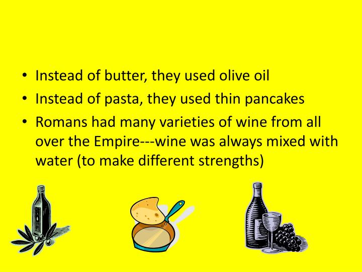 Instead of butter, they used olive oil