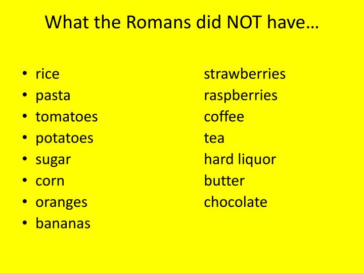 What the Romans did NOT have…
