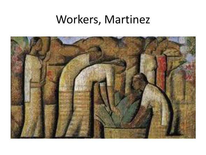 Workers, Martinez