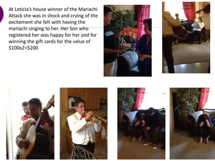 At Leticia's house winner of the Mariachi Attack she was in shock and crying of the excitement she felt with having the mariachi singing to her. Her Son who registered her was happy for her and for winning the gift cards for the value of $100x2=$200