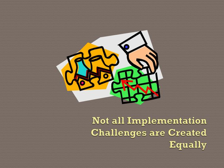 Not all Implementation Challenges are Created Equally