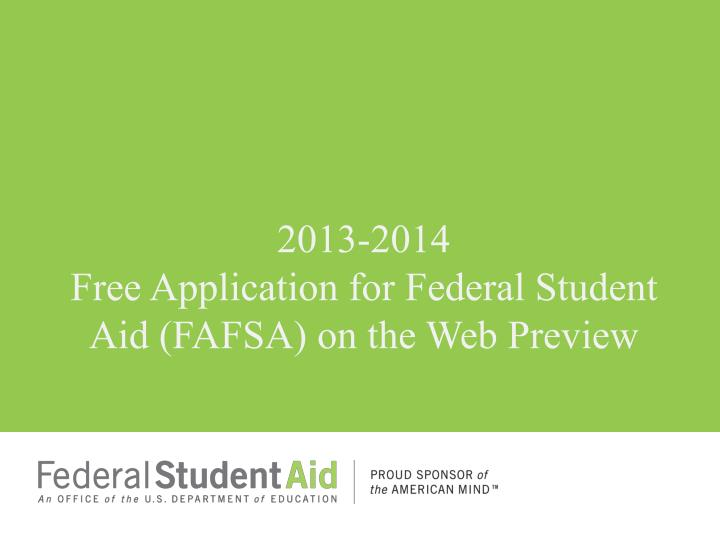 2013 2014 free application for federal student aid fafsa on the web preview