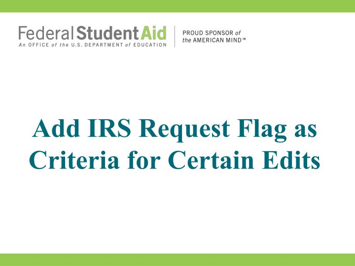 Add IRS Request Flag as Criteria for Certain Edits