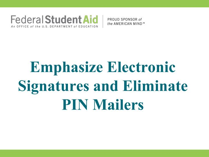 Emphasize Electronic Signatures and Eliminate PIN Mailers