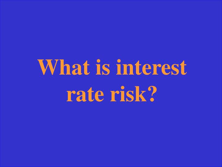 What is interest rate risk?