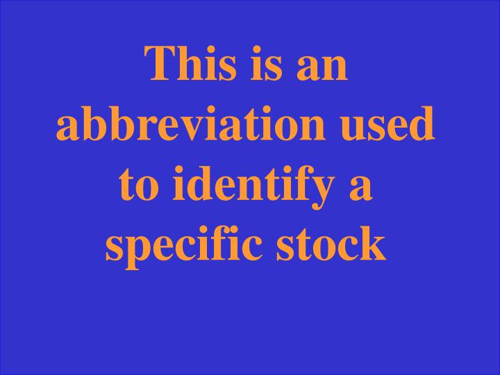 This is an abbreviation used to identify a specific stock