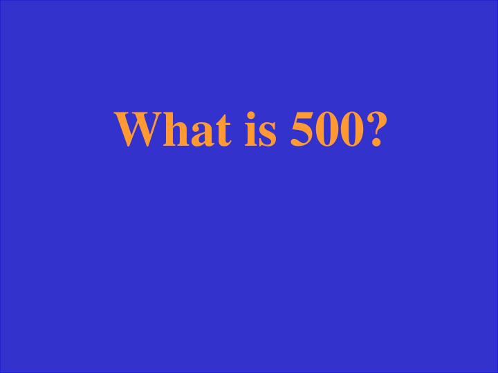 What is 500?