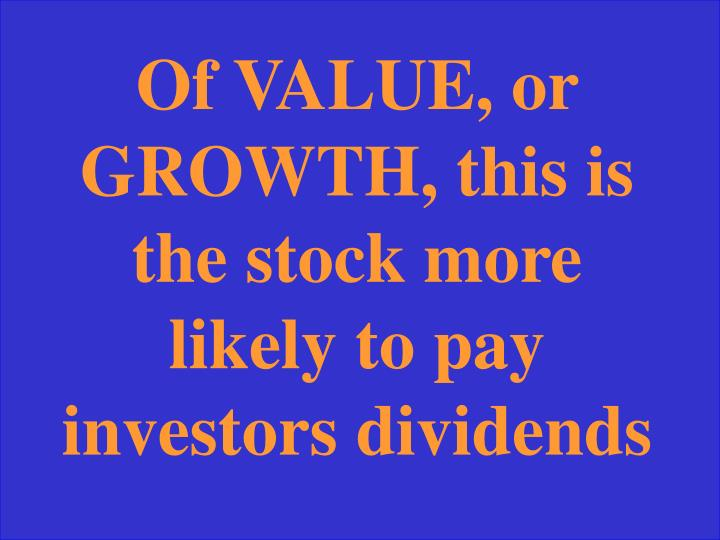 Of VALUE, or GROWTH, this is