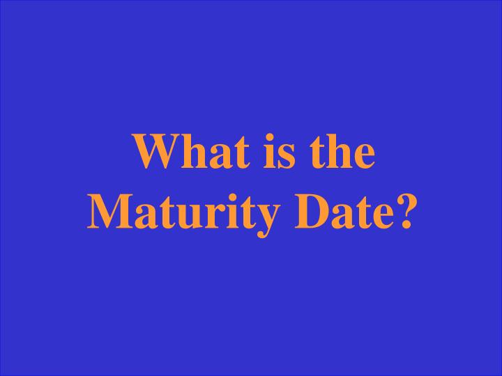 What is the Maturity Date?